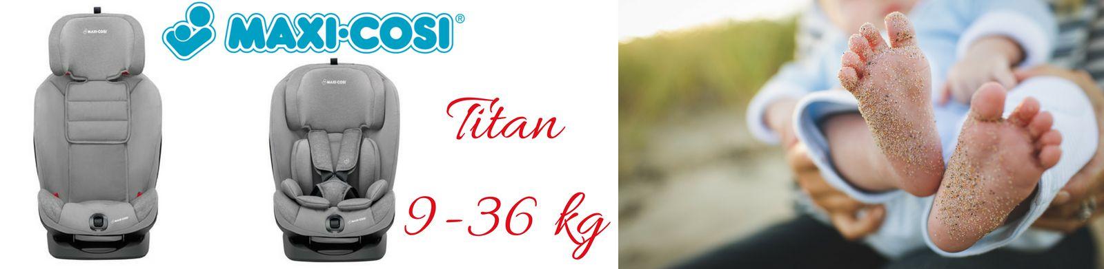 Nowość Fotelik Samochodowy Maxi-Cosi Titan 9-36 kg